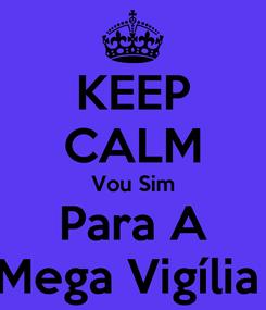 Poster: KEEP CALM Vou Sim Para A Mega Vigília