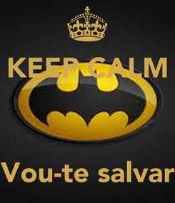 Poster: KEEP CALM    Vou-te salvar