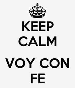 Poster: KEEP CALM  VOY CON FE
