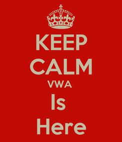 Poster: KEEP CALM VWA  Is  Here