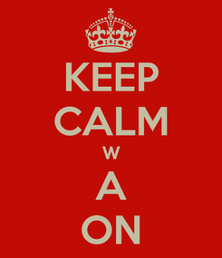 Poster: KEEP CALM W A ON