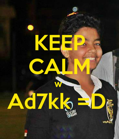 Poster: KEEP CALM w  Ad7kk =D