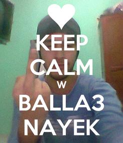Poster: KEEP CALM W BALLA3 NAYEK