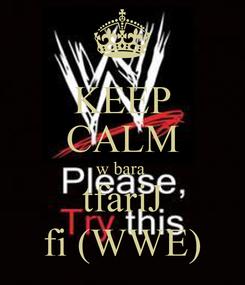 Poster: KEEP CALM w bara  tfariJ fi (WWE)