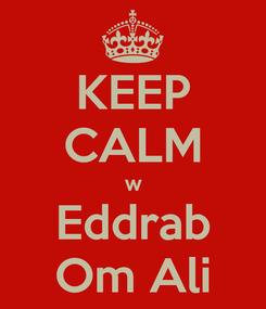 Poster: KEEP CALM w Eddrab Om Ali