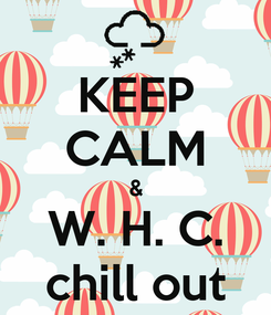 Poster: KEEP CALM & W. H. C. chill out