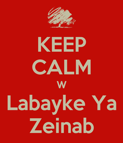 Poster: KEEP CALM W Labayke Ya Zeinab