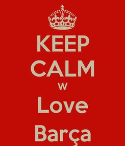 Poster: KEEP CALM W Love Barça