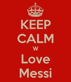 Poster: KEEP CALM W Love Messi