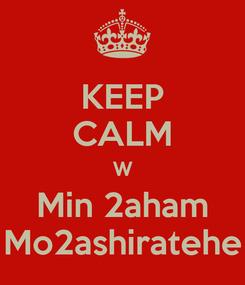 Poster: KEEP CALM W Min 2aham Mo2ashiratehe