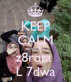Poster: KEEP CALM w sm3na z8rota  L 7dwa