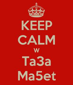 Poster: KEEP CALM W Ta3a Ma5et