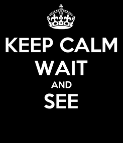 Poster: KEEP CALM WAIT AND SEE