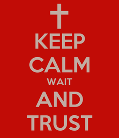 Poster: KEEP CALM WAIT AND TRUST