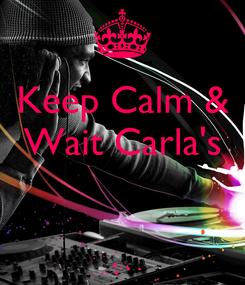 Poster: Keep Calm & Wait Carla's