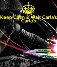 Poster: Keep Calm & Wait Carla's Carla's