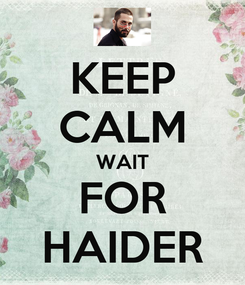 Poster: KEEP CALM WAIT FOR HAIDER