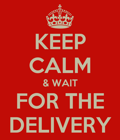 Poster: KEEP CALM & WAIT FOR THE DELIVERY