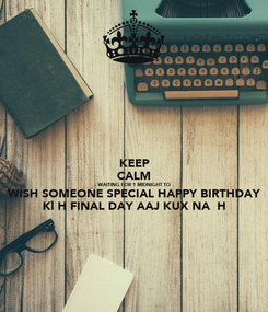 Poster: KEEP CALM WAITING FOR 1 MIDNIGHT TO WISH SOMEONE SPECIAL HAPPY BIRTHDAY Kl H FINAL DAY AAJ KUX NA  H