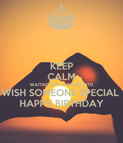 Poster: KEEP CALM WAITING FOR 12MIDNIGHT TO WISH SOMEONE SPECIAL  HAPPY BIRTHDAY