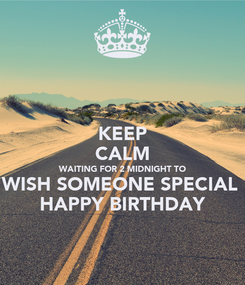 Poster: KEEP CALM WAITING FOR 2 MIDNIGHT TO WISH SOMEONE SPECIAL  HAPPY BIRTHDAY