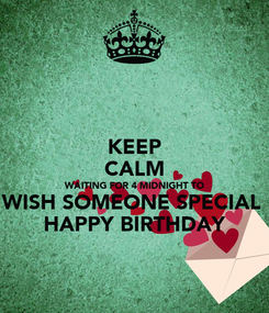 Poster: KEEP CALM WAITING FOR 4 MIDNIGHT TO WISH SOMEONE SPECIAL  HAPPY BIRTHDAY