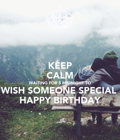 Poster: KEEP CALM WAITING FOR 5 MIDNIGHT TO WISH SOMEONE SPECIAL  HAPPY BIRTHDAY