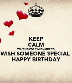 Poster: KEEP CALM WAITING FOR 7 MIDNIGHT TO WISH SOMEONE SPECIAL  HAPPY BIRTHDAY