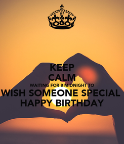 Poster: KEEP CALM WAITING FOR 8 MIDNIGHT TO WISH SOMEONE SPECIAL  HAPPY BIRTHDAY