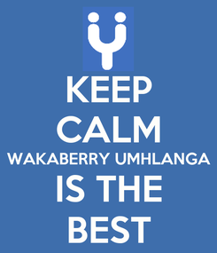 Poster: KEEP CALM WAKABERRY UMHLANGA IS THE BEST