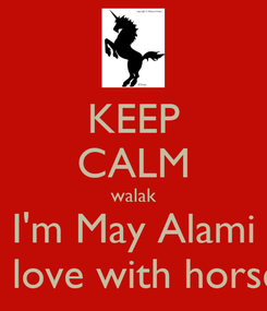 Poster: KEEP CALM walak I'm May Alami In love with horses