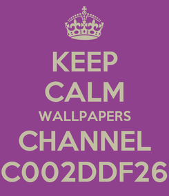 Poster: KEEP CALM WALLPAPERS CHANNEL C002DDF26