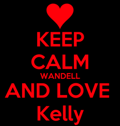 Poster: KEEP CALM WANDELL AND LOVE  Kelly