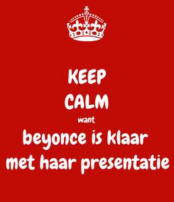 Poster: KEEP CALM want beyonce is klaar  met haar presentatie