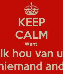 Poster: KEEP CALM Want  Ik hou van u En niemand anders
