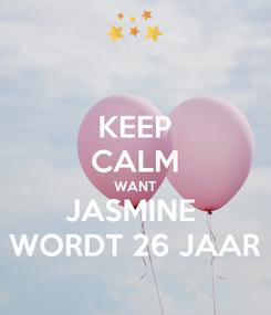 Poster: KEEP CALM WANT JASMINE  WORDT 26 JAAR