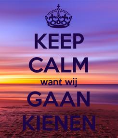 Poster: KEEP CALM want wij GAAN KIENEN