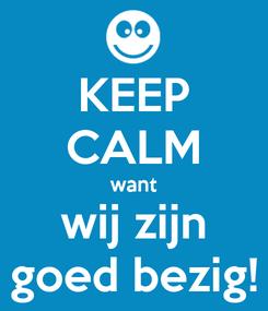 Poster: KEEP CALM want wij zijn goed bezig!