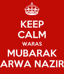 Poster: KEEP CALM WARAS MUBARAK ARWA NAZIR