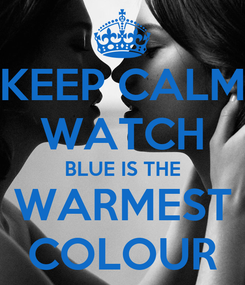 Poster: KEEP CALM WATCH BLUE IS THE WARMEST COLOUR