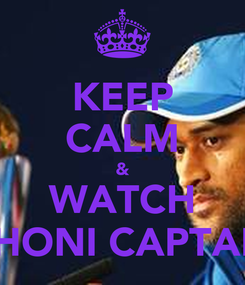 Poster: KEEP CALM & WATCH DHONI CAPTAIN