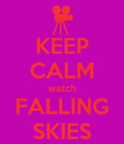 Poster: KEEP CALM watch FALLING SKIES
