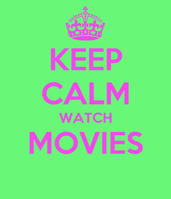 Poster: KEEP CALM WATCH MOVIES