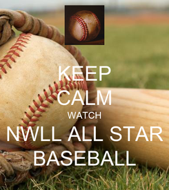 Poster: KEEP CALM WATCH NWLL ALL STAR BASEBALL