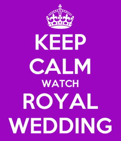 Poster: KEEP CALM WATCH ROYAL WEDDING