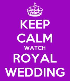 Poster: KEEP CALM WATCH ROYAL WEDDING
