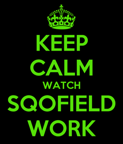 Poster: KEEP CALM WATCH SQOFIELD WORK
