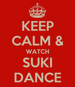 Poster: KEEP CALM & WATCH SUKI DANCE