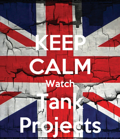 Poster: KEEP CALM Watch Tank Projects