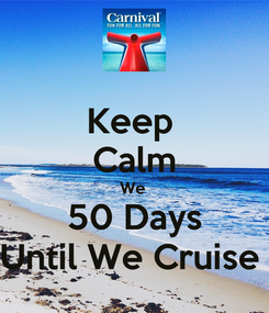 Poster: Keep  Calm We  50 Days Until We Cruise